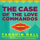 Case of the Love Commandos: From the Files of Vish Puri, India's Most Private Investigator, Tarquin Hall