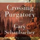 Crossing Purgatory, Gary Schanbacher
