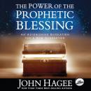 Power of the Prophetic Blessing: An Astonishing Revelation for a New Generation, John Hagee