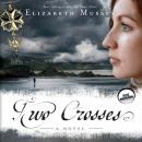 Two Crosses: A Novel, Elizabeth Musser