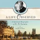 Life Observed: A Spiritual Biography of C.S. Lewis, Devin Brown