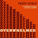 Overwhelmed: Winning the War Against Worry, Perry Noble