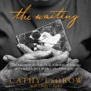 Waiting: The True Story of a Lost Child, a Lifetime of Longing, and a Miracle for a Mother Who Never Gave Up, Cathy Lagrow