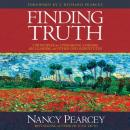 Finding Truth: 5 Principles for Unmasking Atheism, Secularism, and Other God Substitutes, Nancy Pearcey