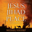 Jesus, Jihad and Peace: What Bible Prophecy Says About World Events Today Audiobook