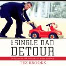 Single Dad Detour: Directions for Fathering After Divorce, Tez Brooks