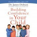 Building Confidence In Your Child, James C. Dobson