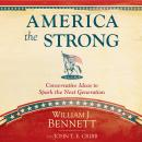 America the Strong: Conservative Ideas to Spark the Next Generation, William J Bennett, John T. E. Cribb