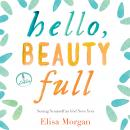 Hello, Beauty Full: Seeing Yourself As God Sees You Audiobook