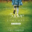 5 Love Languages of Children: The Secret to Loving Children Effectively, Ross Campbell, Gary Chapman