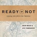 Ready or Not: Leaning Into Life in Our Twenties Audiobook