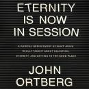 Eternity is Now in Session: A Radical Rediscovery of What Jesus Really Taught About Salvation, Etern Audiobook