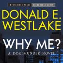 Why Me?: A Dortmunder Novel, Donald E. Westlake