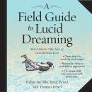 Field Guide to Lucid Dreaming: Mastering the Art of Oneironautics, Thomas Peisel, Jared Zeizel, Dylan Tuccillo