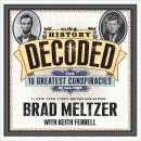 History Decoded: The Ten Greatest Conspiracies of All Time, Keith Ferrell, Brad Meltzer