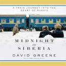 Midnight in Siberia: A Train Journey into the Heart of Russia Audiobook