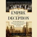 Empire of Deception: The Incredible Story of a Master Swindler Who Seduced a City and Captivated the Nation, Dean Jobb