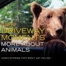 NPR Driveway Moments More About Animals: Radio Stories That Won't Let You Go Audiobook