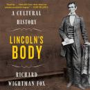 Lincoln's Body: A Cultural History, Richard Wightman Fox