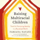 Raising Multiracial Children: Tools for Nurturing Identity in a Racialized World Audiobook
