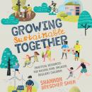 Growing Sustainable Together: Practical Resources for Raising Kind, Engaged, Resilient Children Audiobook