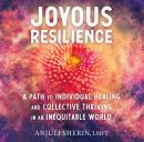Joyous Resilience: A Path to Individual Healing and Collective Thriving in an Inequitable World Audiobook