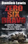 Zero Six Bravo: The Explosive True Story of How 60 Special Forces Survived Against an Iraqi Army of 100,000, Damien Lewis