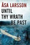 Until Thy Wrath Be Past: A Rebecka Martinsson Investigation, Asa Larsson