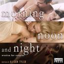 Morning, Noon, and Night: Erotica for Couples, Various