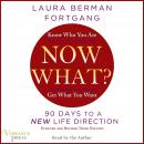 Now What?: Revised Edition: 90 Days to a New Life Direction, Laura Berman Fortgang