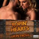 Ropin' Hearts: The Boot Knockers Ranch Book 4, Em Petrova