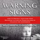 Warning Signs: How to Protect Your Kids from Becoming Victims or Perpetrators of Violence and Aggression, Brian D. Johnson