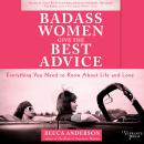 Badass Women Give the Best Advice: Everything You Need to Know About Love and Life Audiobook