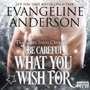 Be Careful What You Wish For: The Swann Sisters Chronicles (Book Two), Evangeline Anderson