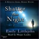 Shatter the Night: A Detective Gemma Monroe Mystery, Book Four Audiobook