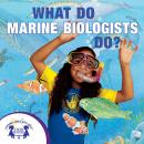 What Do Marine Biologists Do?, Karen Mitzo Hilderbrand, Kim Mitzo Thompson, Twin Sisters Productions