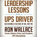 Leadership Lessons from a UPS Driver: Delivering a Culture of We, Not Me, Ron Wallace