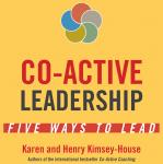 Co-Active Leadership: Five Ways to Lead, Karen Kimsey-House, Henry Kimsey-House