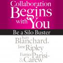 Collaboration Begins with You: Be a Silo Buster, Eunice Parisi-Carew, Jane Ripley, Ken Blanchard