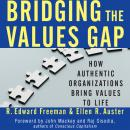 Bridging the Values Gap: How Authentic Organizations Bring Values to Life, Ellen R. Auster, R. Edward Freeman
