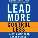 Lead More, Control Less: 8 Advanced Leadership Skills That Overturn Convention, Sandra Janoff, Marvin R. Weisbord