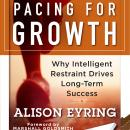Pacing for Growth: Why Intelligent Restraint Drives Long-term Success, Alison Eyring