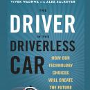 The Driver in the Driverless Car: How Our Technology Choices Will Create the Future Audiobook