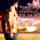 Woke Up in a Strange Place, Eric Arvin