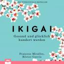 Ikigai. Gesund und glücklich hundert werden Audiobook