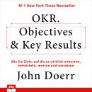 OKR. Objectives & Key Results. Wie Sie Ziele, auf die es wirklich ankommt, entwickeln, messen und um Audiobook