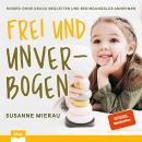 Frei und unverbogen: Kinder ohne Druck begleiten und bedingungslos annehmen Audiobook