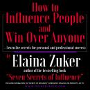 How to Influence People and Win Over Anyone, Elaina Zuker