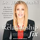 The Relationship Fix: Dr. Jenn's 6-Step Guide to Improving Communication, Connection Audiobook