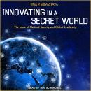 Innovating in a Secret World: The Future of National Security and Global Leadership Audiobook